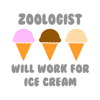Zoologist ... Will Work For Ice Cream