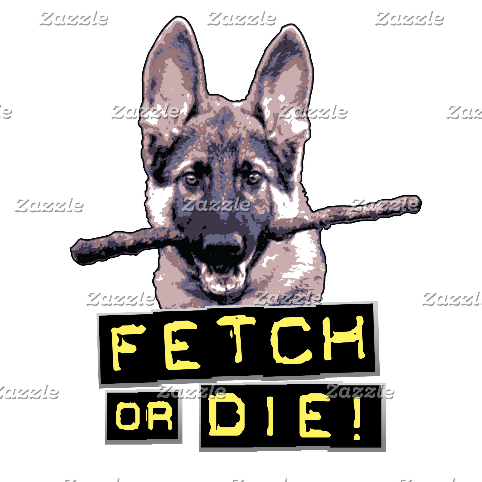 Fetch or Die!