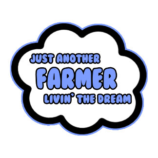 Farmer .. Livin' The Dream