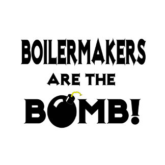 Boilermakers Are The Bomb!