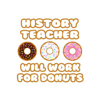 History Teacher .. Will Work For Donuts