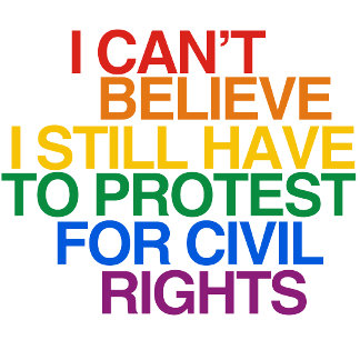 I CAN'T BELIEVE I STILL HAVE TO PROTEST