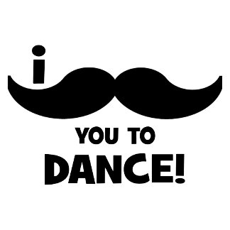 I mustache you to dance