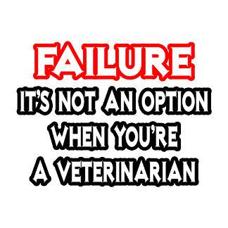 Failure...Not an Option...Veterinarian