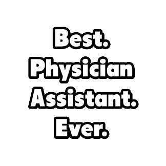 Best. Physician Assistant. Ever.