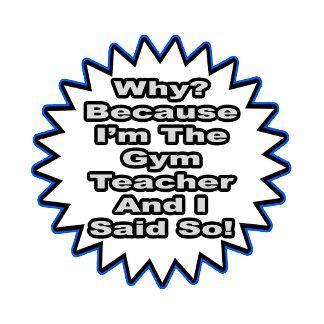 Gym Teacher...Because I Said So