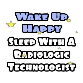 Wake Up Happy .. Sleep With Radiologic Tech