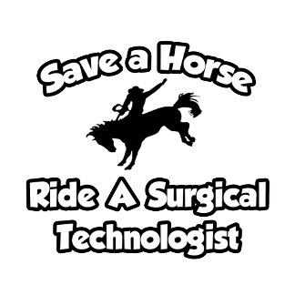 Save a Horse, Ride a Surgical Technologist