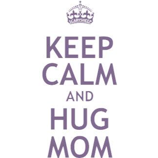 Keep Calm and Hug Mom