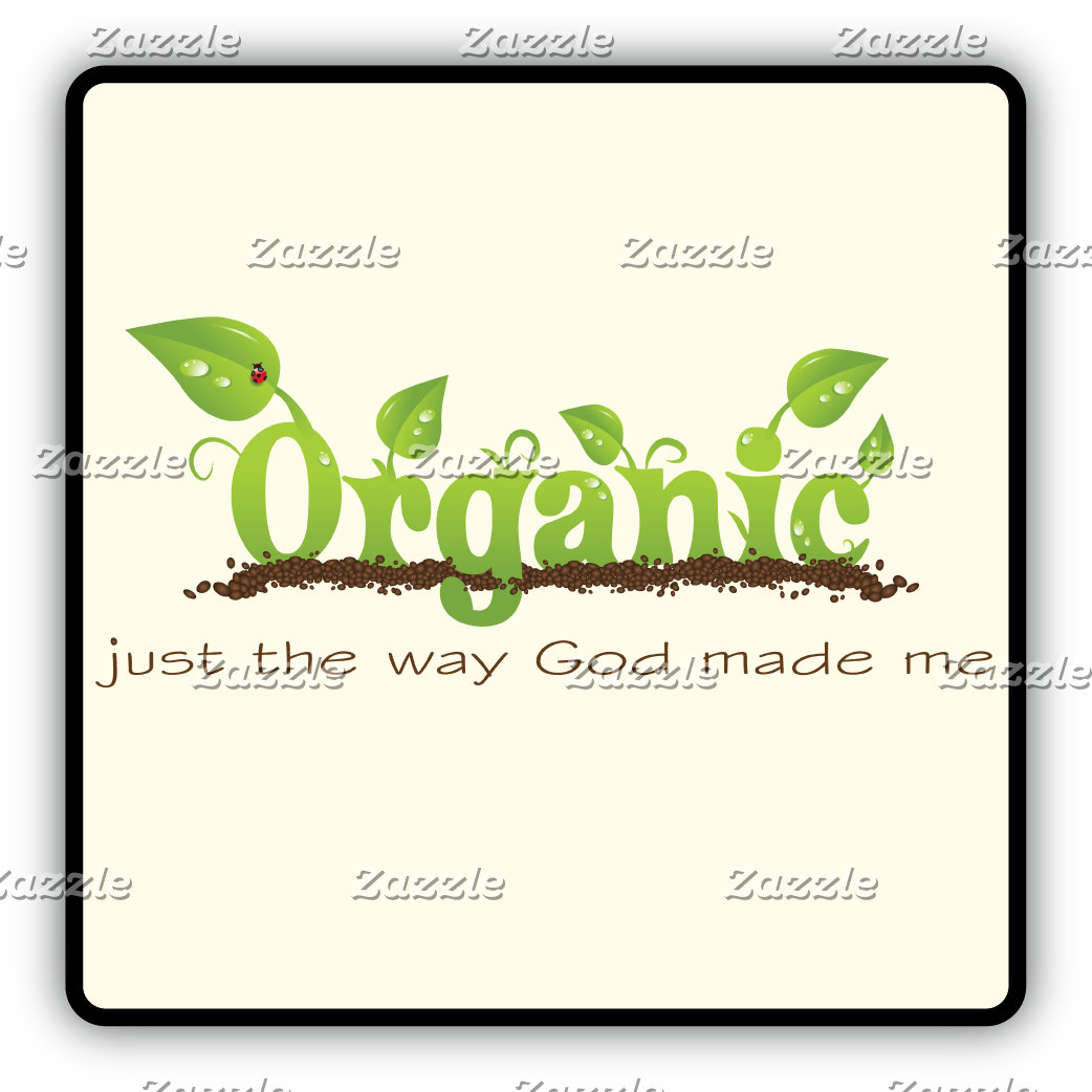 Organic - Just the way God made me