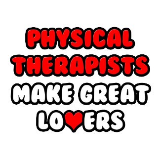 Physical Therapists Make Great Lovers