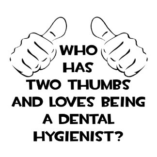 Two Thumbs .. Dental Hygienist