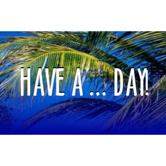 Have a ... Day