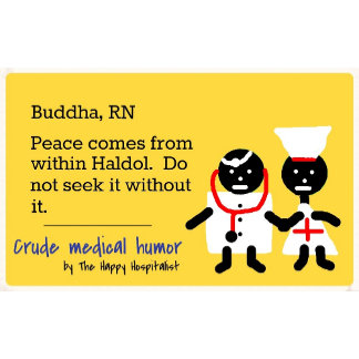 Buddha, RN.  Peace comes from within Haldol...