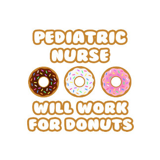 Pediatric Nurse .. Will Work For Donuts
