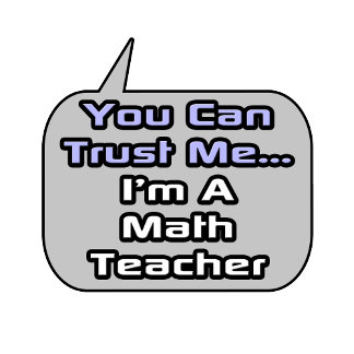 Trust Me .. I'm a Math Teacher