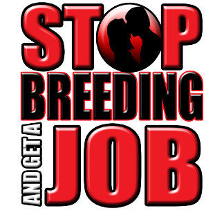 Stop Breeding and Get A Job