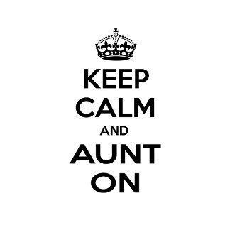 Keep Calm and Aunt On