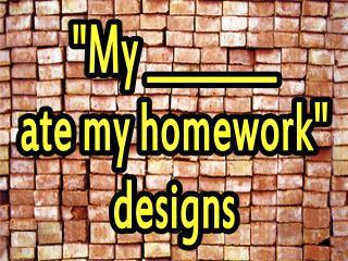 My ------- ate my homework!