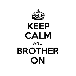 Keep Calm and Brother On