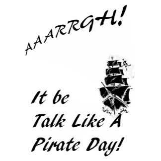 AARGH! It Be Talk Like a Pirate Day!