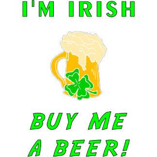 I'm Irish Buy Me A Beer