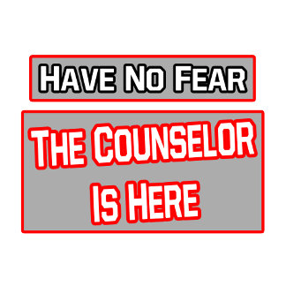 Have No Fear .. Counselor Is Here