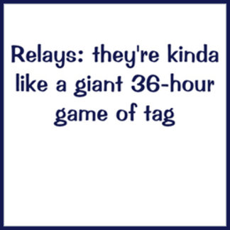 Relays: kinda like a giant 36-hour game of tag