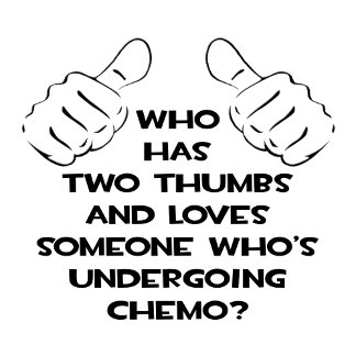 Two Thumbs and Loves Someone in Chemo