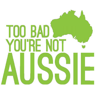 Too bad you're not AUSSIE!