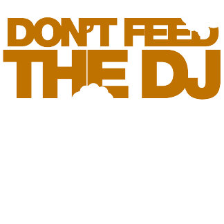 Don't Feed The DJ