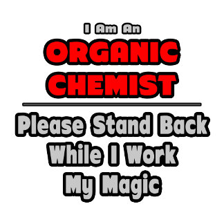 Organic Chemist...Work My Magic