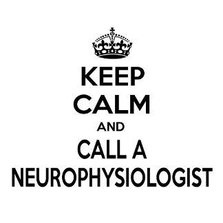 Keep Calm and Call a Neurophysiologist