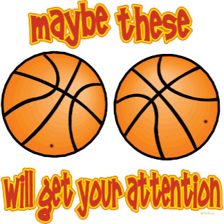 Maybe THESE will get your attention - BASKETBALL