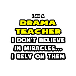 Miracles and Drama Teachers ... Funny