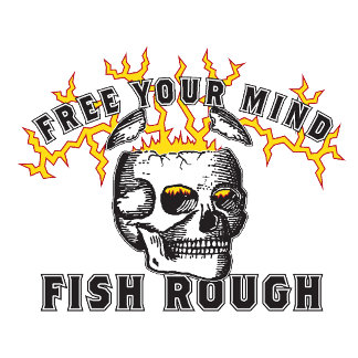Free Your Mind! Fish Rough!