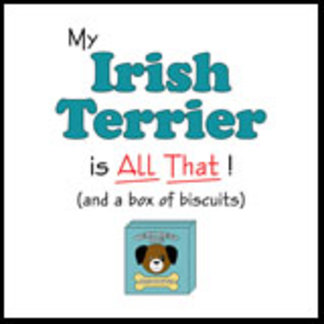 My Irish Terrier is All That!