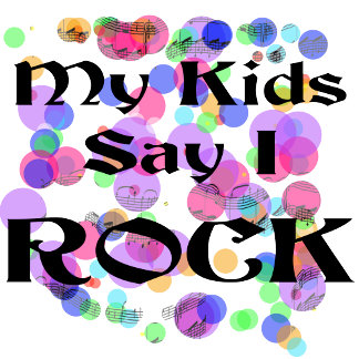 My Kids Say I Rock