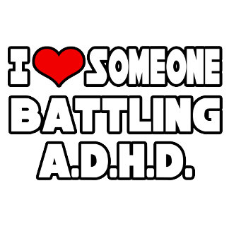 I Love Someone Battling A.D.H.D