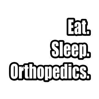 Eat. Sleep. Orthopedics.