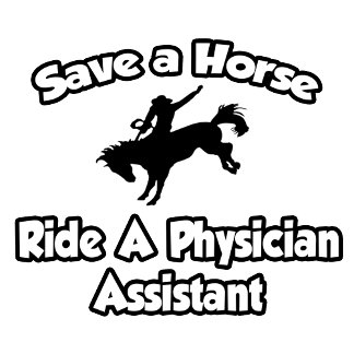 Save a Horse, Ride a Physician Assistant