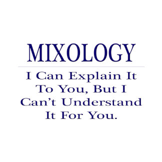 Mixology .. Explain Not Understand
