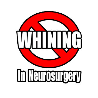 No Whining In Neurosurgery
