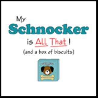 My Schnocker is All That!