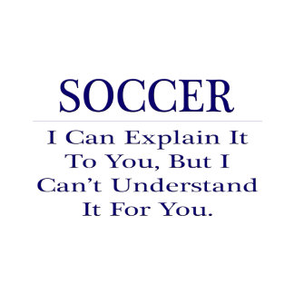 Soccer ... Explain Not Understand