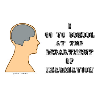 I Go To School At The Department Of Imagination
