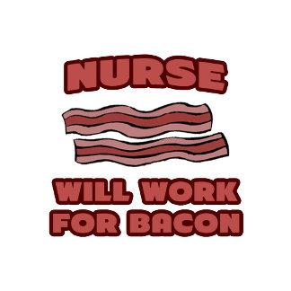 Nurse .. Will Work For Bacon