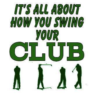 Golfing Its All About How You Swing Your Club