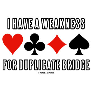 I Have A Weakness For Duplicate Bridge