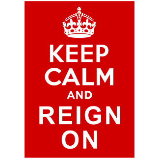 Keep Calm and Reign On